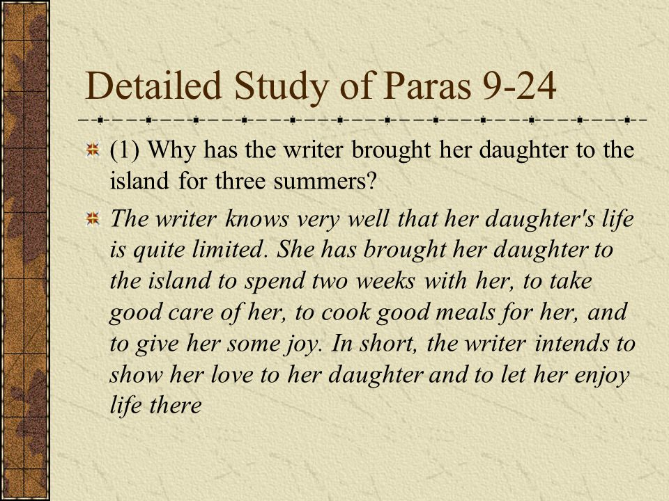 Detailed Study of Paras 9-24 (1) Why has the writer brought her daughter to the island for three summers.
