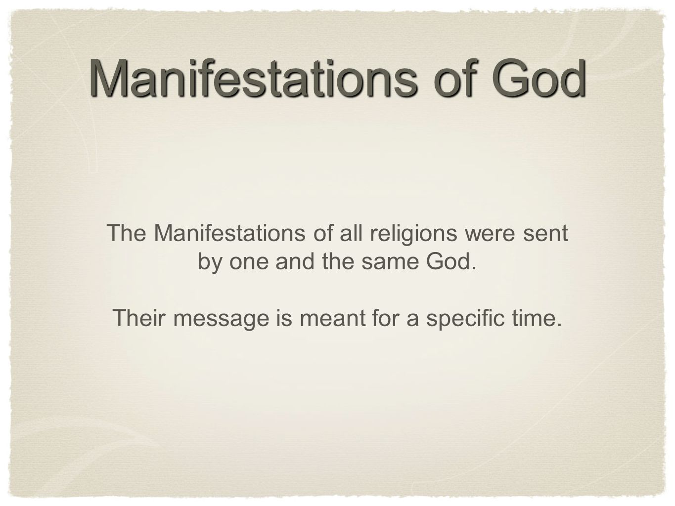 Manifestations of God The Manifestations of all religions were sent by one and the same God.