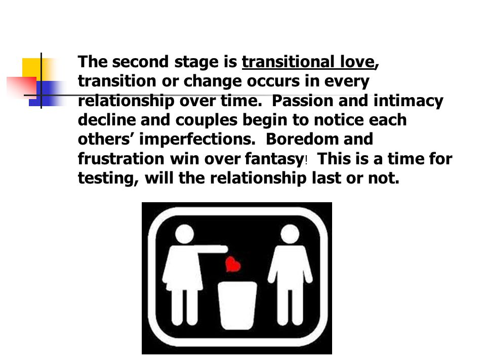 The second stage is transitional love, transition or change occurs in every relationship over time.