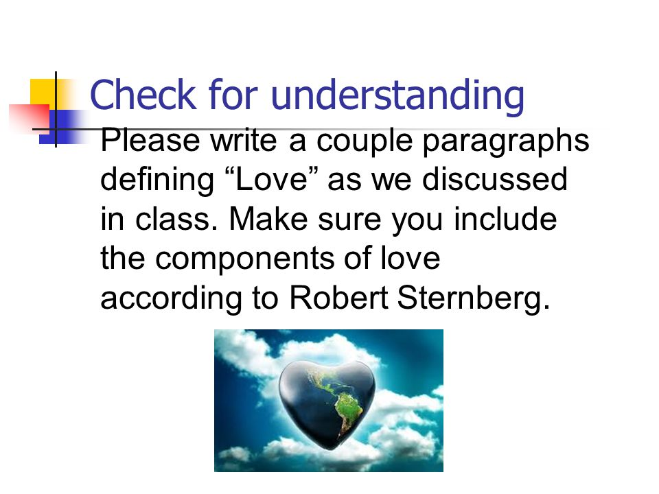 Check for understanding Please write a couple paragraphs defining Love as we discussed in class.