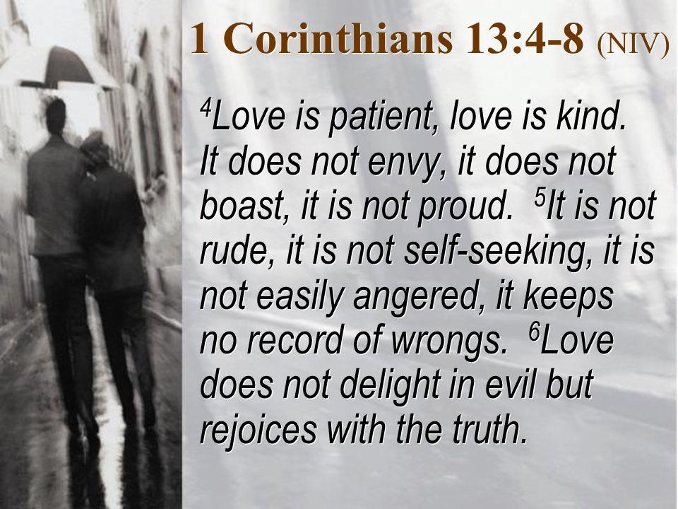 1 Corinthians 13:4-8 (NIV) 4 Love is patient, love is kind.