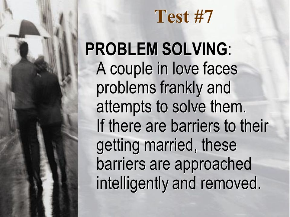 Test #7 PROBLEM SOLVING : A couple in love faces problems frankly and attempts to solve them.