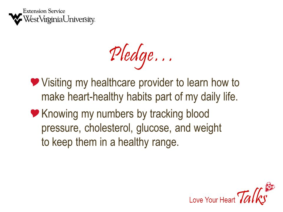 alks Love Your Heart T Pledge… Visiting my healthcare provider to learn how to make heart-healthy habits part of my daily life.