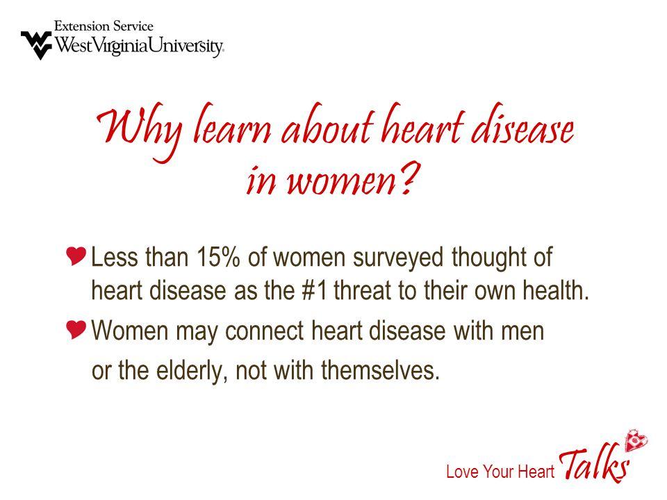 alks Love Your Heart T Why learn about heart disease in women.