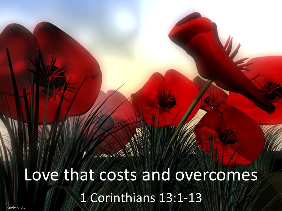 Love that costs and overcomes 1 Corinthians 13:1-13