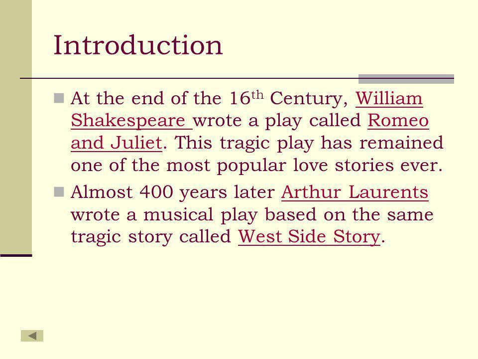 Introduction At the end of the 16 th Century, William Shakespeare wrote a play called Romeo and Juliet.