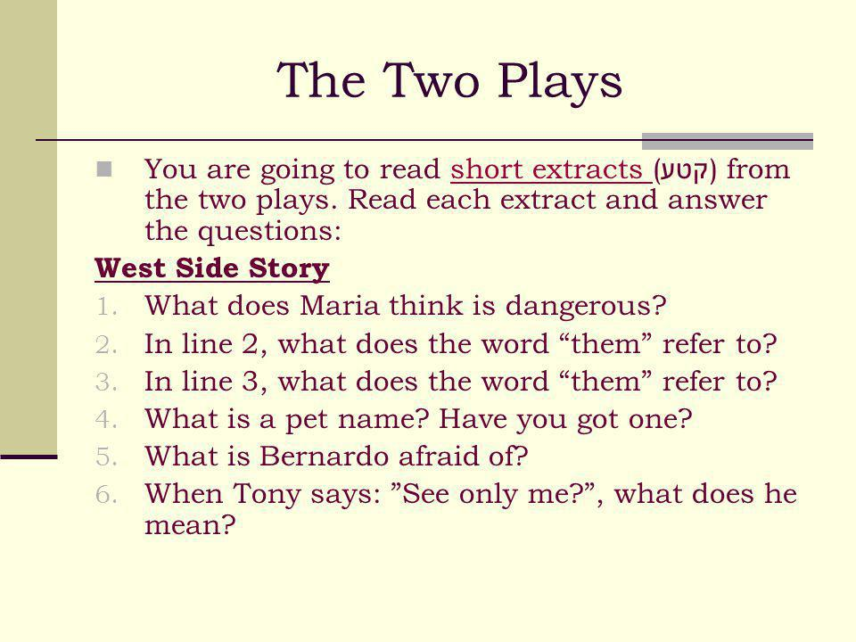 The Two Plays You are going to read short extracts ( קטע ) from the two plays.