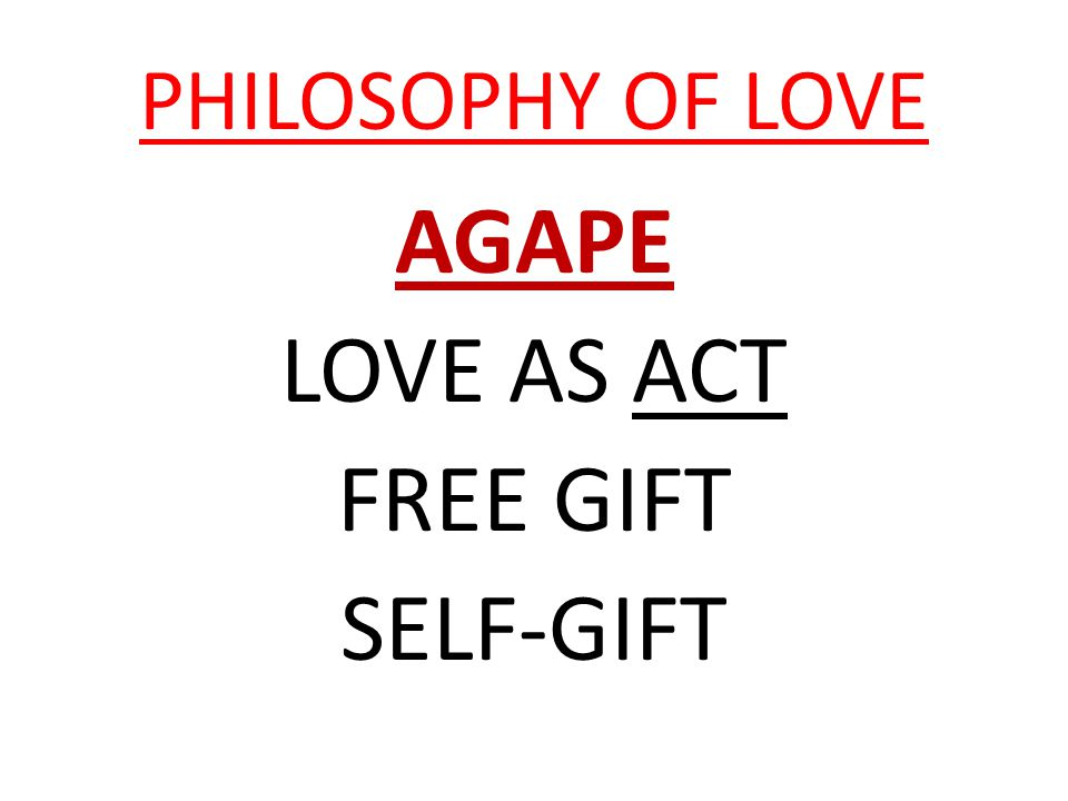 PHILOSOPHY OF LOVE AGAPE LOVE AS ACT FREE GIFT SELF-GIFT