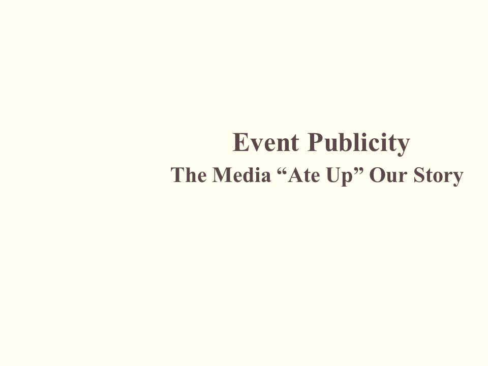 Event Publicity The Media Ate Up Our Story