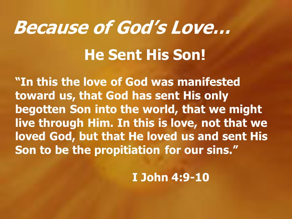 Because of Gods Love… He Sent His Son! In this the love of God was manifested toward us, that God has sent His only begotten Son into the world, that