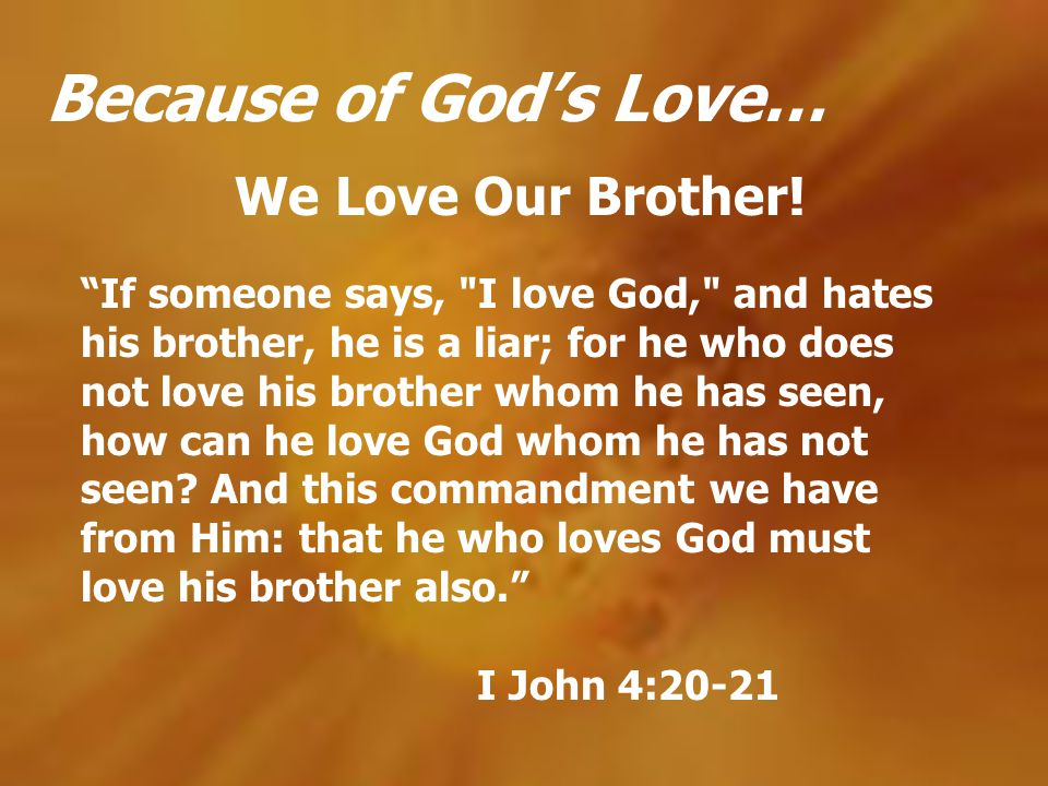 Because of Gods Love… We Love Our Brother! If someone says,