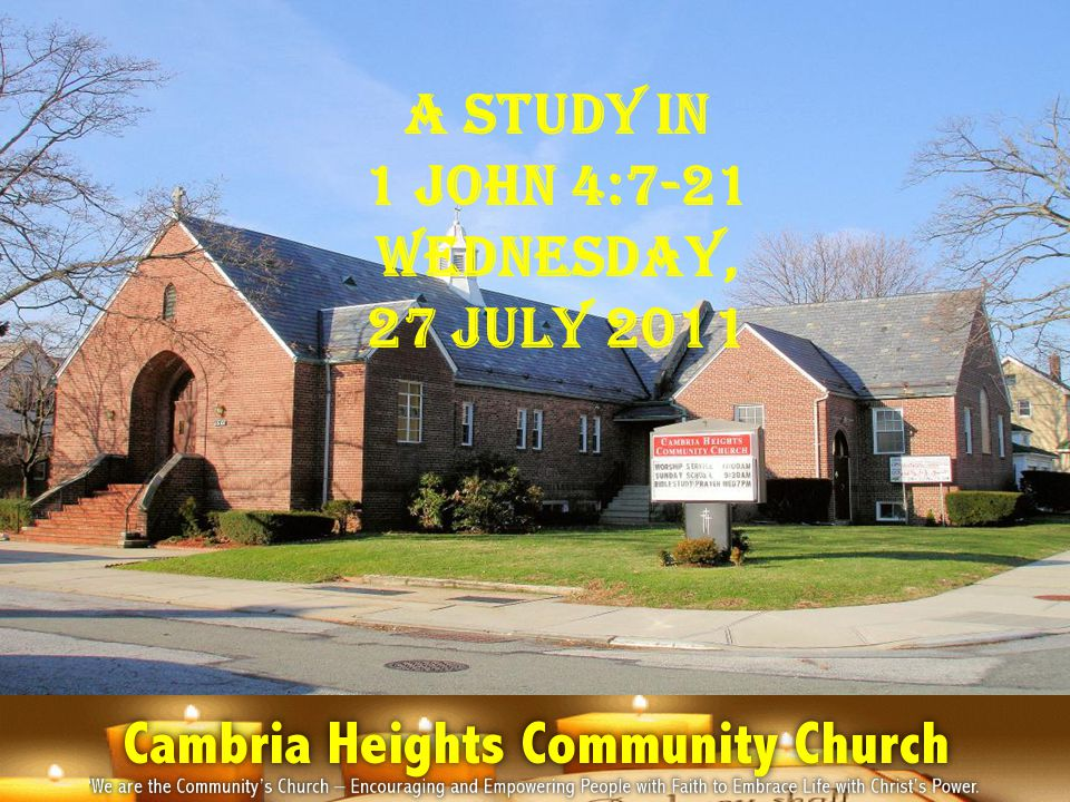 A Study in 1 John 4:7-21 Wednesday, 27 July 2011