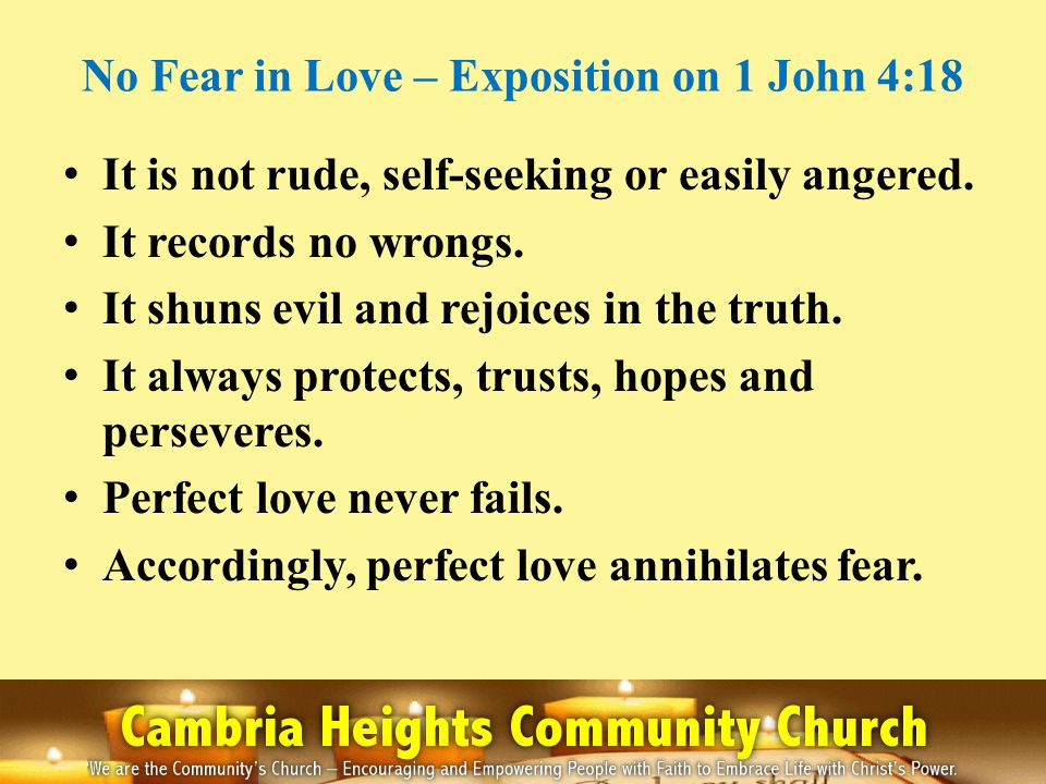 No Fear in Love – Exposition on 1 John 4:18 It is not rude, self-seeking or easily angered.