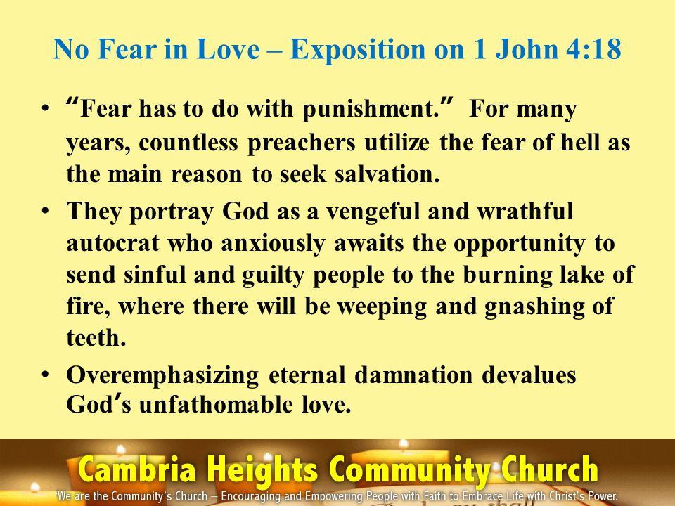 No Fear in Love – Exposition on 1 John 4:18 Fear has to do with punishment.