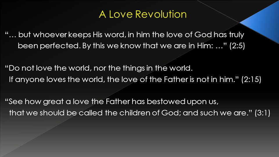 A Love Revolution … but whoever keeps His word, in him the love of God has truly been perfected. By this we know that we are in Him: … (2:5) been perf