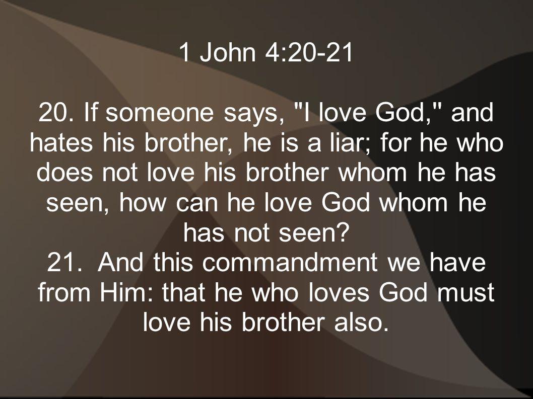 1 John 4:20-21 20.