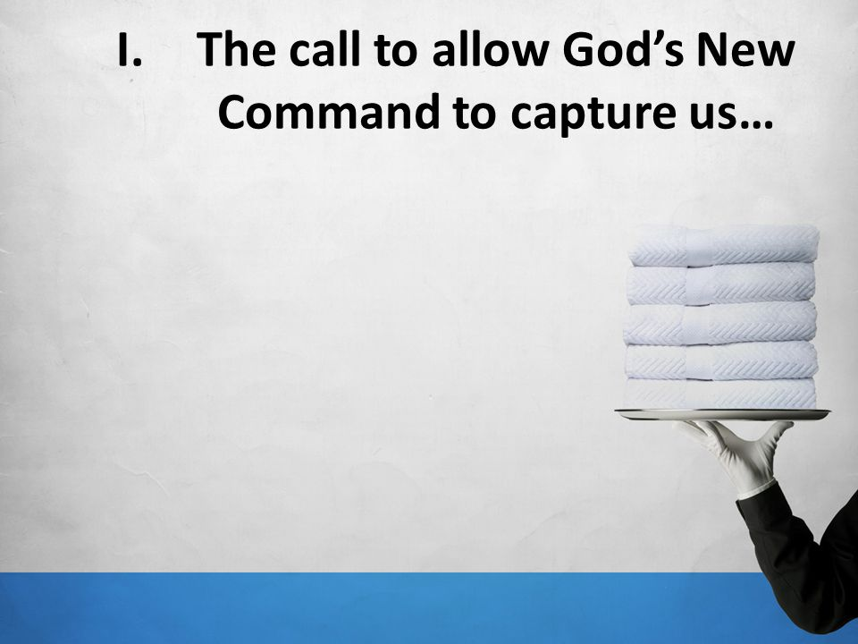 I.The call to allow Gods New Command to capture us…