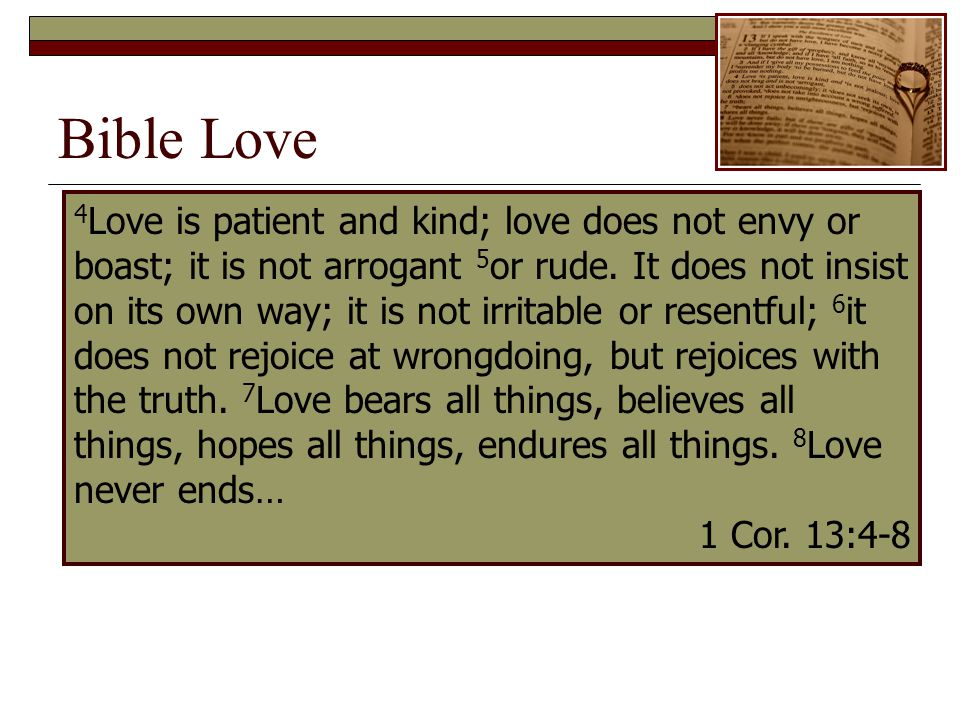 Bible Love 4 Love is patient and kind; love does not envy or boast; it is not arrogant 5 or rude.