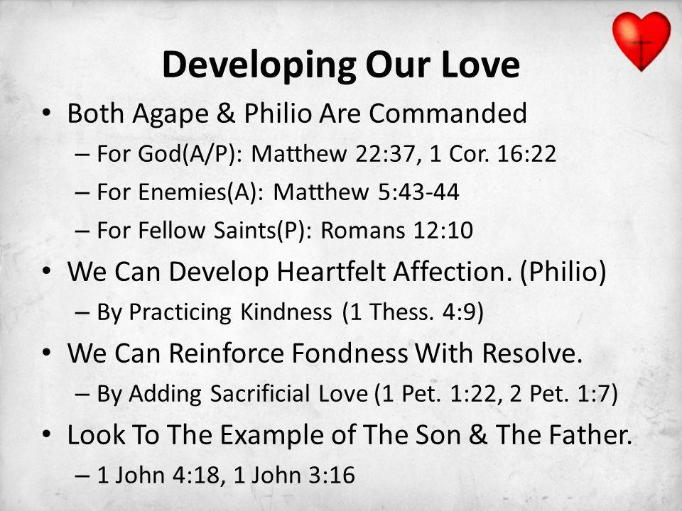 Developing Our Love Both Agape & Philio Are Commanded – For God(A/P): Matthew 22:37, 1 Cor.