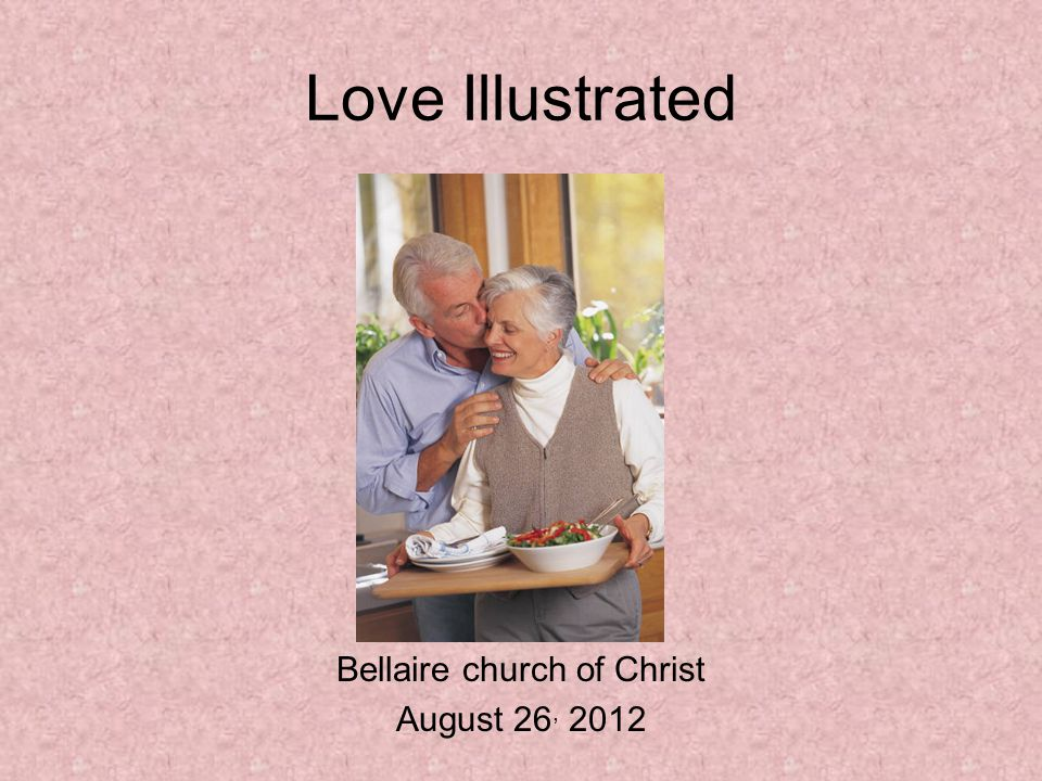 Bellaire church of Christ August 26, 2012 Love Illustrated
