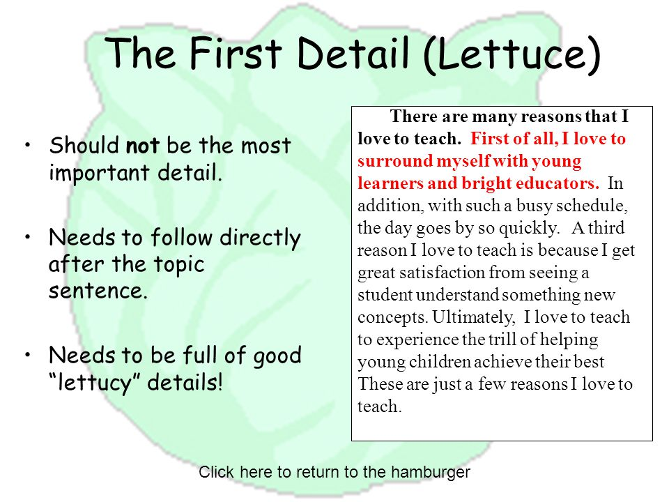 The First Detail (Lettuce) Should not be the most important detail. Needs to follow directly after the topic sentence. Needs to be full of good lettuc