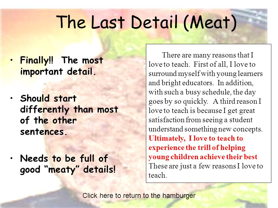 The Last Detail (Meat) Finally!! The most important detail. Should start differently than most of the other sentences. Needs to be full of good meaty