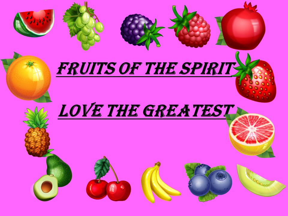 Fruits of the Spirit Love the Greatest