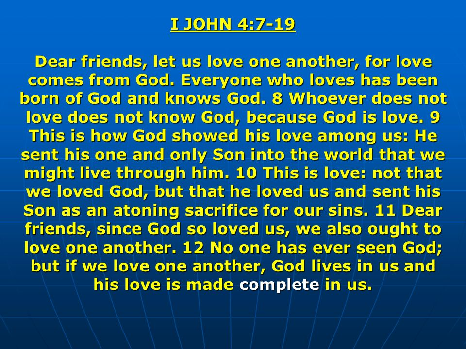 I JOHN 4:7-19 13 We know that we live in him and he in us, because he has given us of his Spirit.