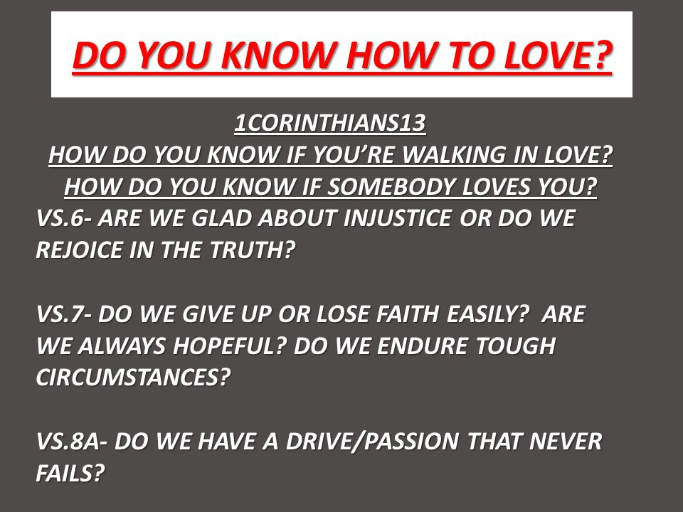 DO YOU KNOW HOW TO LOVE. 1CORINTHIANS13 HOW DO YOU KNOW IF YOURE WALKING IN LOVE.