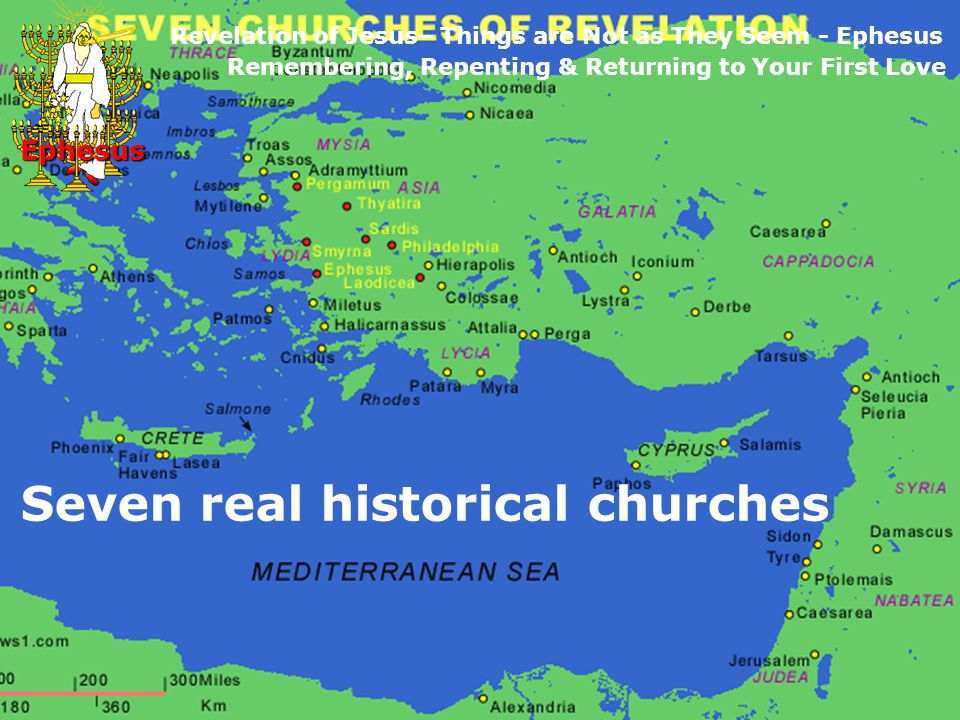 Seven real historical churches Ephesus Revelation of Jesus– Things are Not as They Seem - Ephesus Remembering, Repenting & Returning to Your First Love Ephesus
