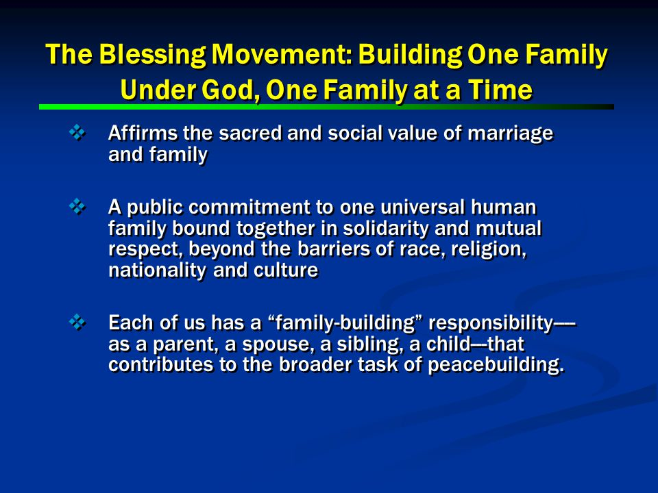 The Blessing Movement: Building One Family Under God, One Family at a Time Affirms the sacred and social value of marriage and family A public commitm