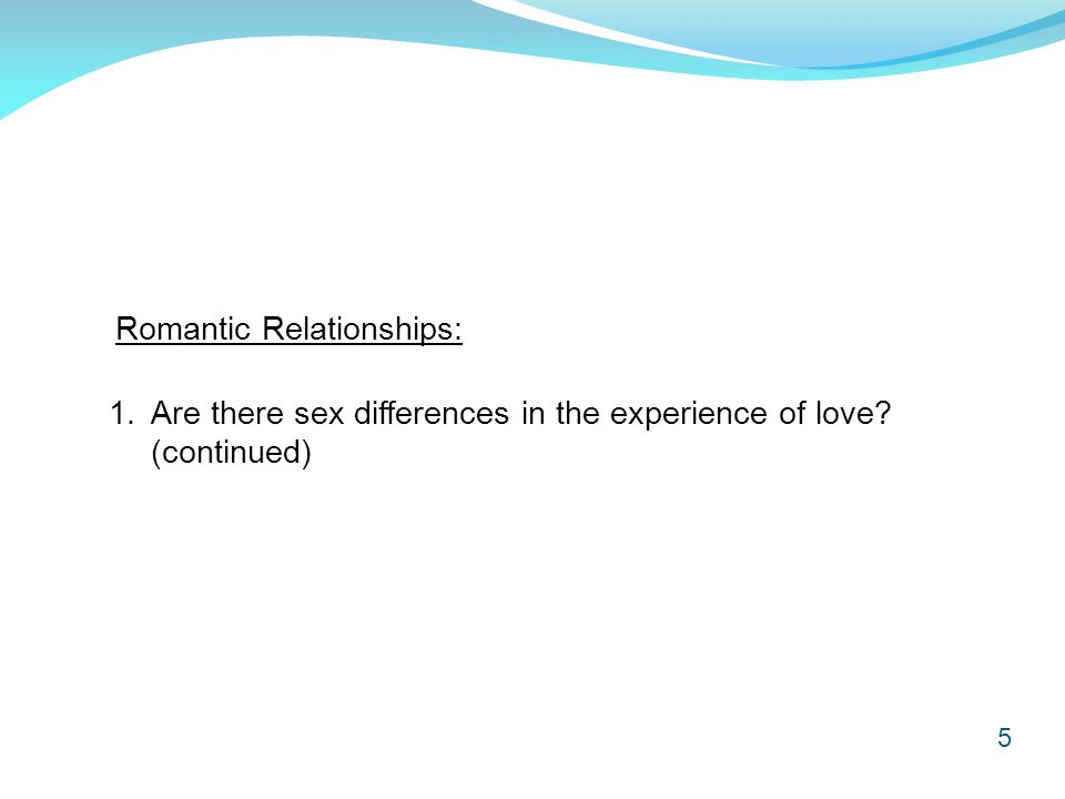 6 Are there sex differences in the experience of love.