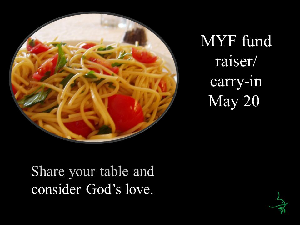 MYF fund raiser/ carry-in May 20 Share your table and consider Gods love.