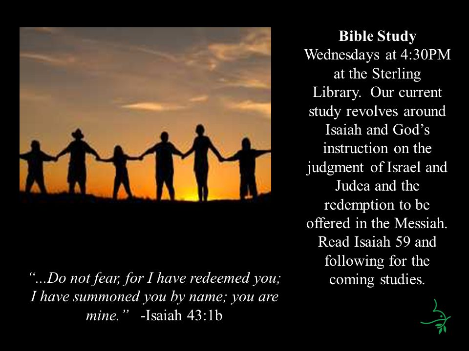 Bible Study Wednesdays at 4:30PM at the Sterling Library. Our current study revolves around Isaiah and Gods instruction on the judgment of Israel and