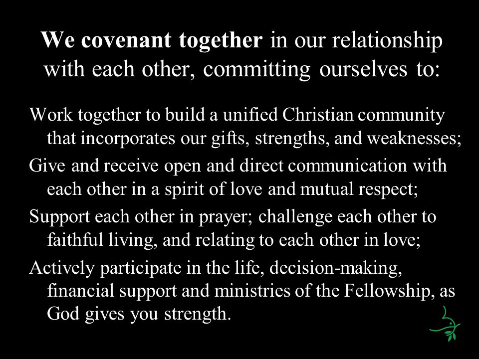 We covenant together in our relationship with each other, committing ourselves to: Work together to build a unified Christian community that incorpora