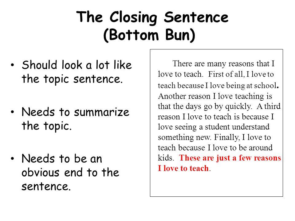 The Closing Sentence (Bottom Bun) Should look a lot like the topic sentence.