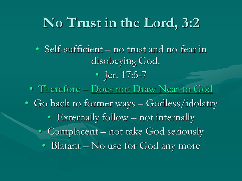 No Trust in the Lord, 3:2 Self-sufficient – no trust and no fear in disobeying God.Self-sufficient – no trust and no fear in disobeying God.