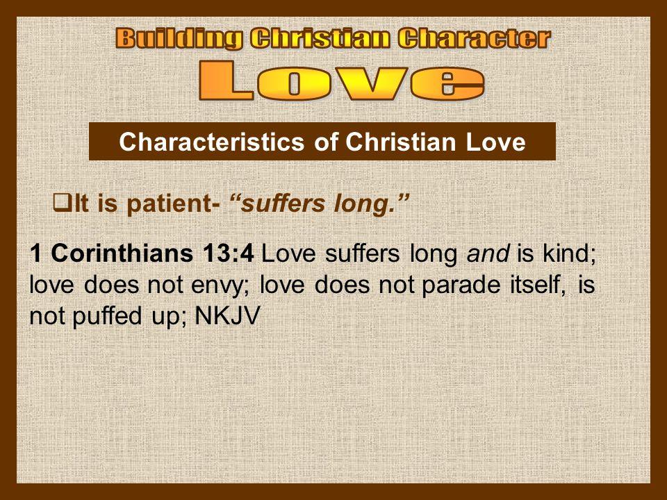 Love is patient- suffers long.