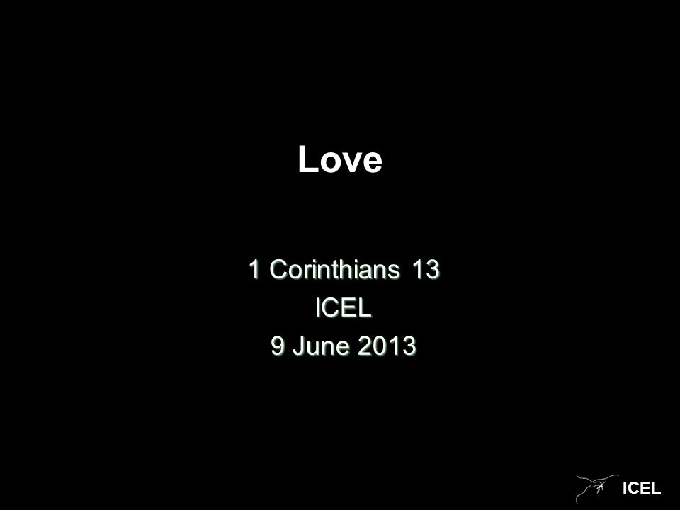 ICEL Love 1 Corinthians 13 ICEL 9 June 2013