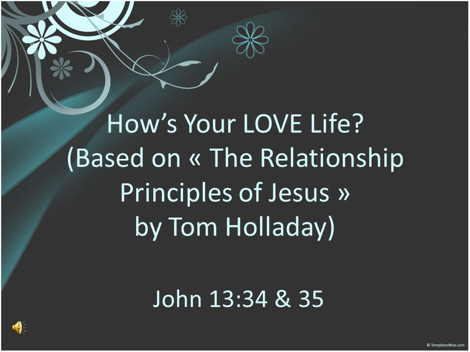 Hows Your LOVE Life? The Lord will be there to provide help and His empowering.