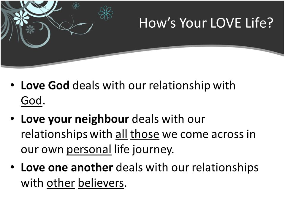 Hows Your LOVE Life. Love God deals with our relationship with God.