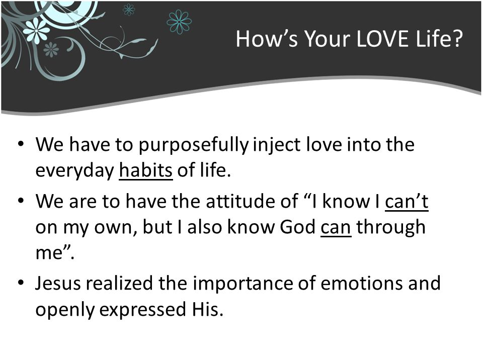 Hows Your LOVE Life. We have to purposefully inject love into the everyday habits of life.