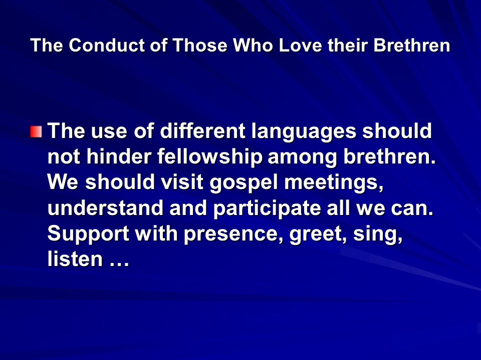 The Conduct of Those Who Love their Brethren The use of different languages should not hinder fellowship among brethren.