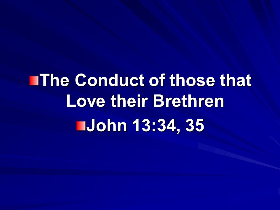 The Conduct of those that Love their Brethren John 13:34, 35