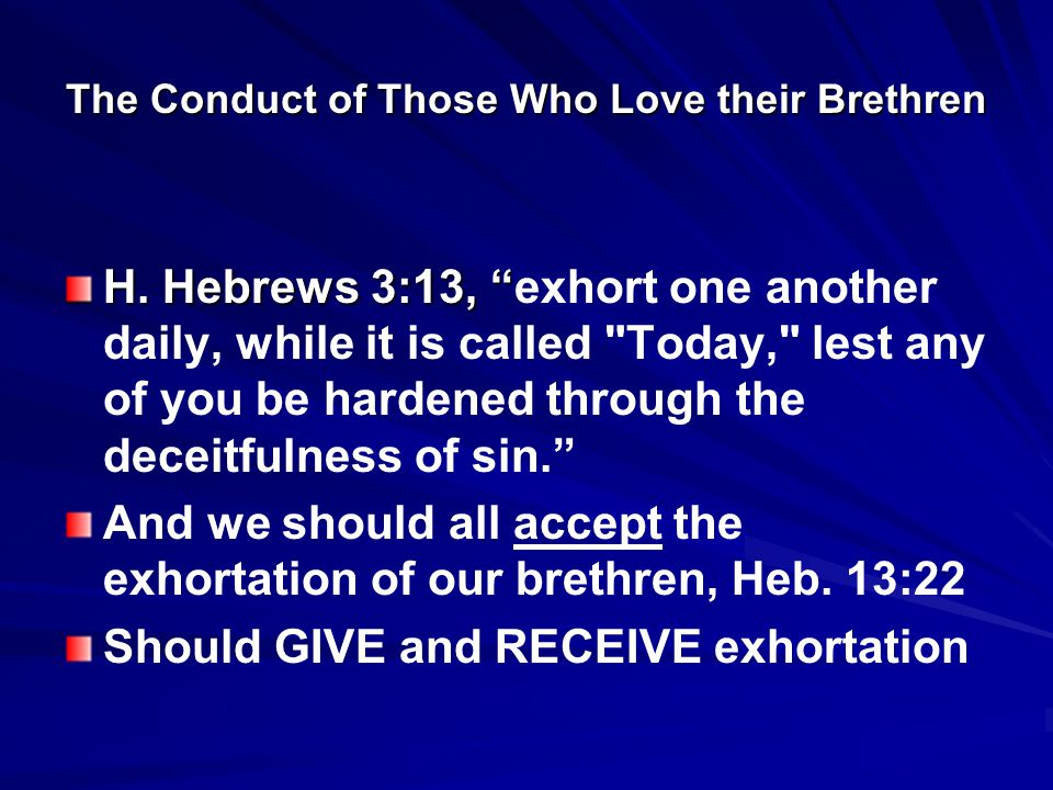 The Conduct of Those Who Love their Brethren H. Hebrews 3:13, H.