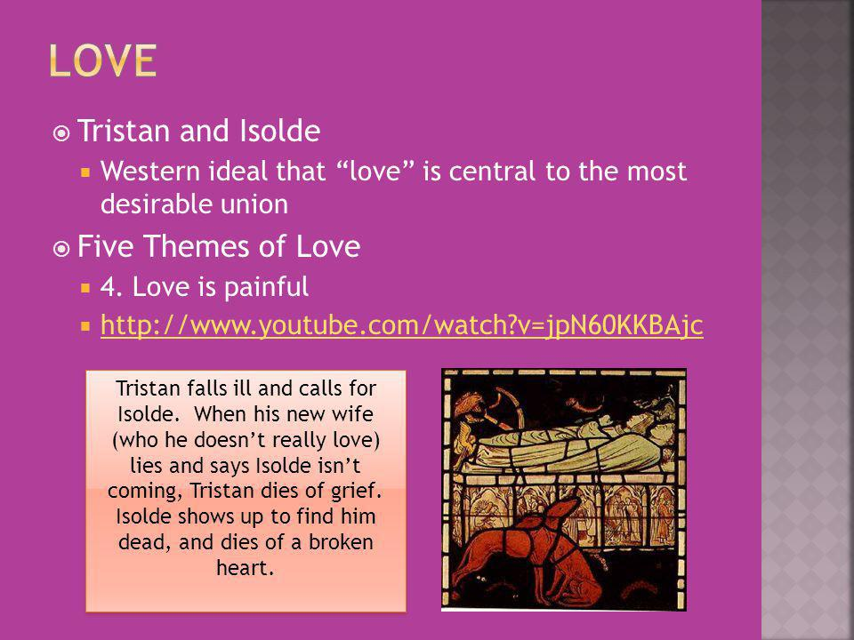 Tristan and Isolde Western ideal that love is central to the most desirable union Five Themes of Love 4.