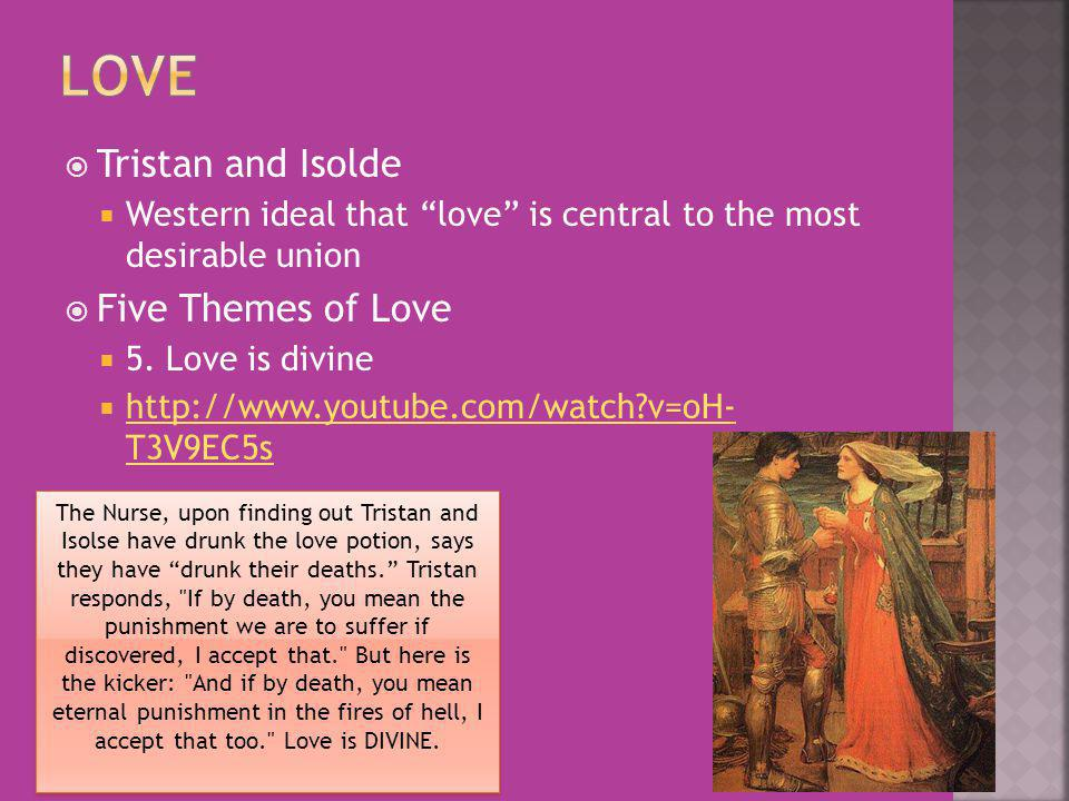 Tristan and Isolde Western ideal that love is central to the most desirable union Five Themes of Love 5.
