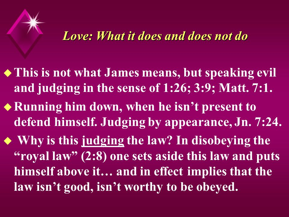 Love: What it does and does not do u This is not what James means, but speaking evil and judging in the sense of 1:26; 3:9; Matt.