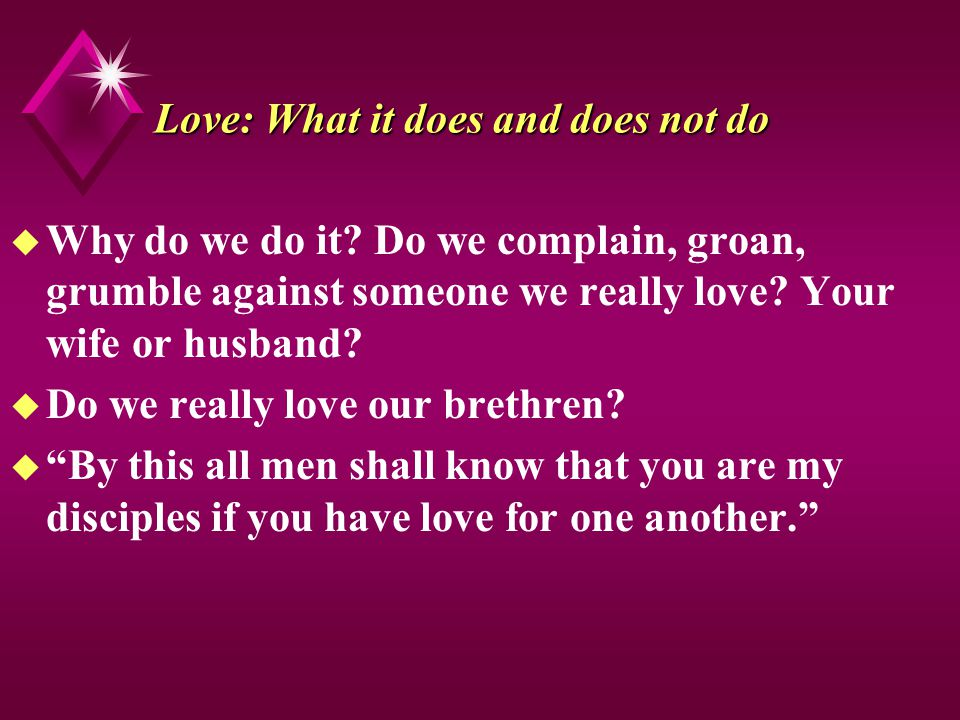 Love: What it does and does not do u Why do we do it.