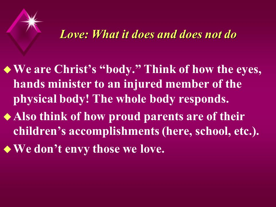 Love: What it does and does not do u We are Christs body.
